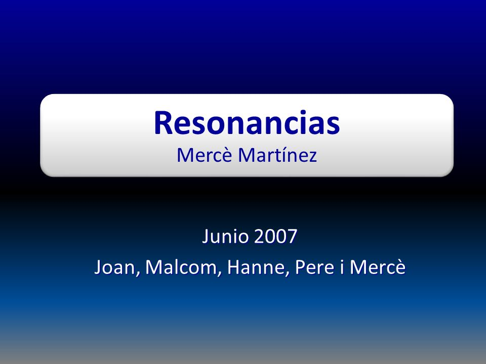 Resonancias Mercè Martínez Junio 2007 Joan, Malcom, Hanne, Pere i Mercè