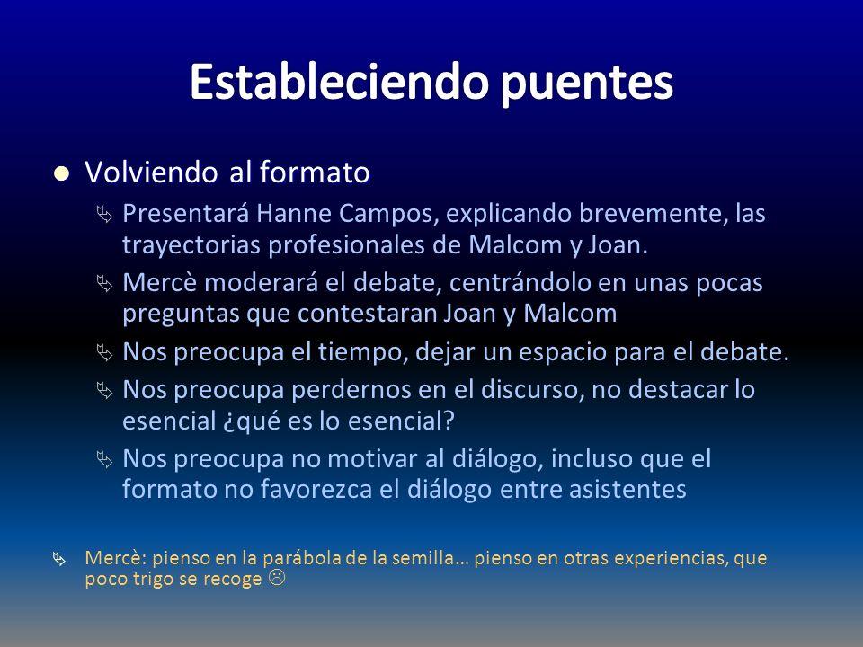 Volviendo al formato Volviendo al formato Presentará Hanne Campos, explicando brevemente, las trayectorias profesionales de Malcom y Joan. Mercè moder