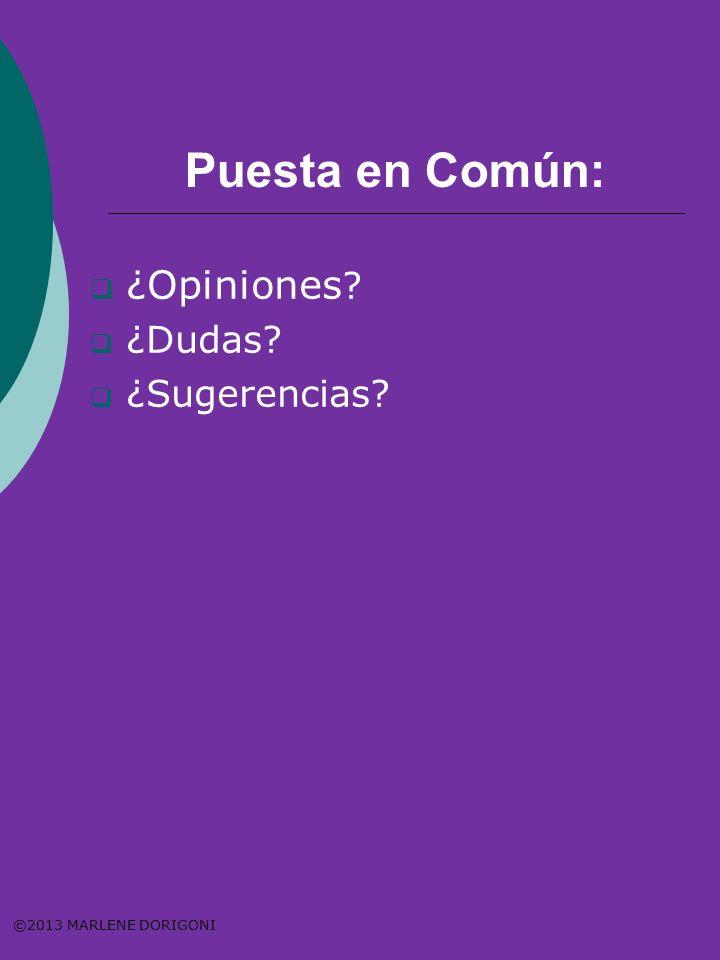 Puesta en Común: ¿Opiniones ¿Dudas ¿Sugerencias ©2013 MARLENE DORIGONI