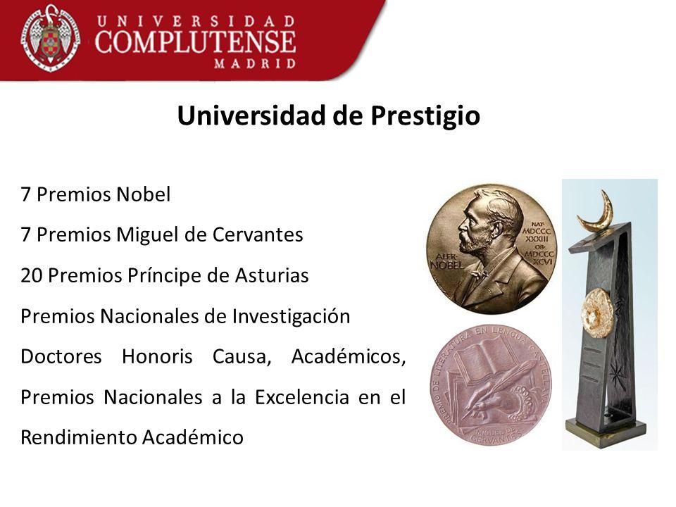 Universidad de Prestigio 7 Premios Nobel 7 Premios Miguel de Cervantes 20 Premios Príncipe de Asturias Premios Nacionales de Investigación Doctores Ho