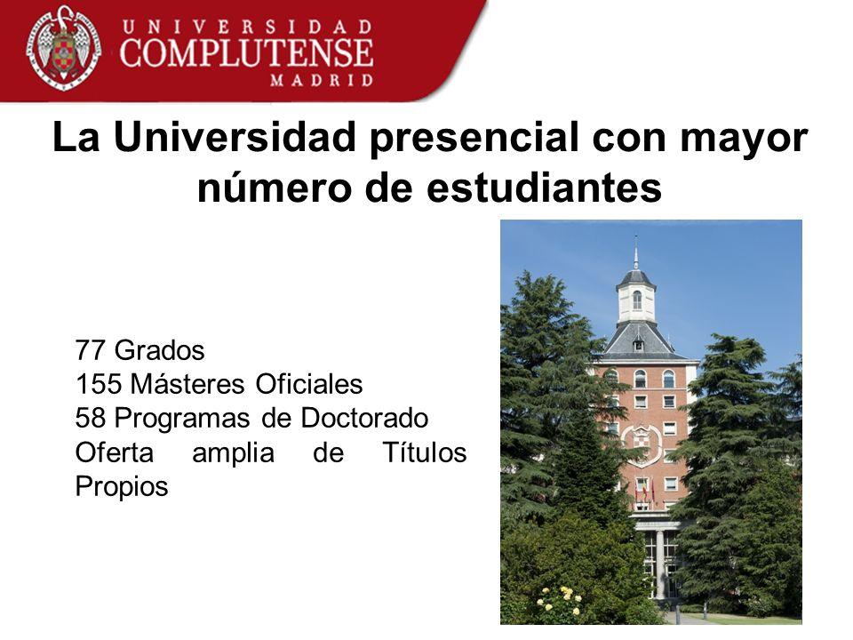 La Universidad presencial con mayor número de estudiantes 77 Grados 155 Másteres Oficiales 58 Programas de Doctorado Oferta amplia de Títulos Propios