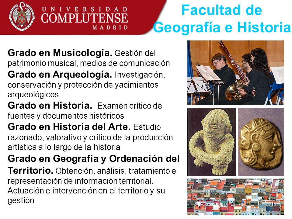 Facultad de Geografía e Historia Grado en Musicología. Gestión del patrimonio musical, medios de comunicación Grado en Arqueología. Investigación, con