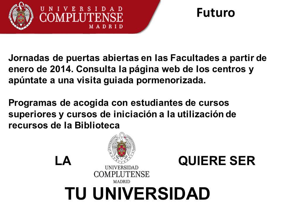 Futuro Jornadas de puertas abiertas en las Facultades a partir de enero de 2014. Consulta la página web de los centros y apúntate a una visita guiada