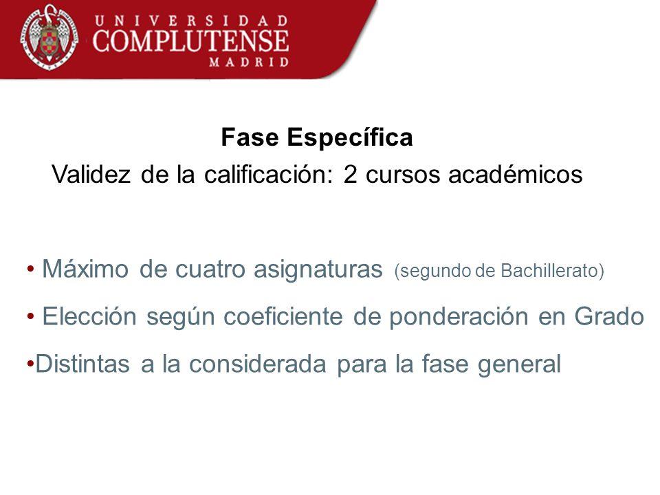 Fase Específica Validez de la calificación: 2 cursos académicos Máximo de cuatro asignaturas (segundo de Bachillerato) Elección según coeficiente de p