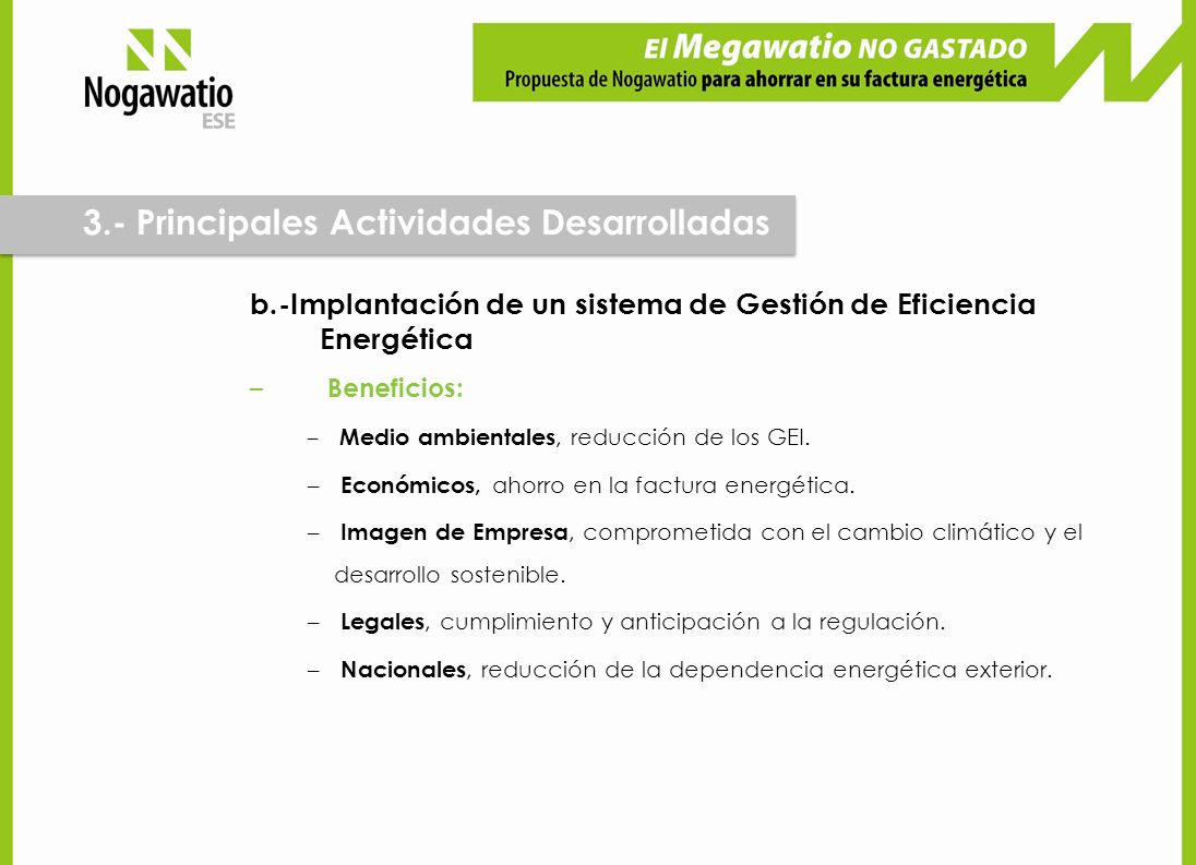 b.-Implantación de un sistema de Gestión de Eficiencia Energética – Beneficios: – Medio ambientales, reducción de los GEI. – Económicos, ahorro en la