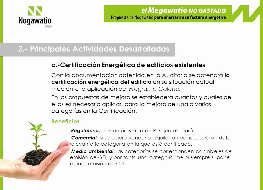 c.-Certificación Energética de edificios existentes Con la documentación obtenida en la Auditoría se obtendrá la certificación energética del edificio