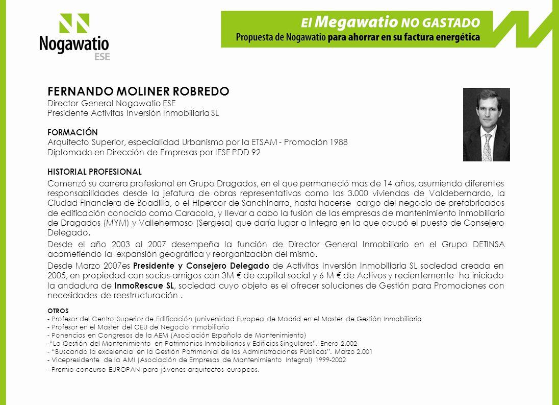 FERNANDO MOLINER ROBREDO Director General Nogawatio ESE Presidente Activitas Inversión Inmobiliaria SL FORMACIÓN Arquitecto Superior, especialidad Urb