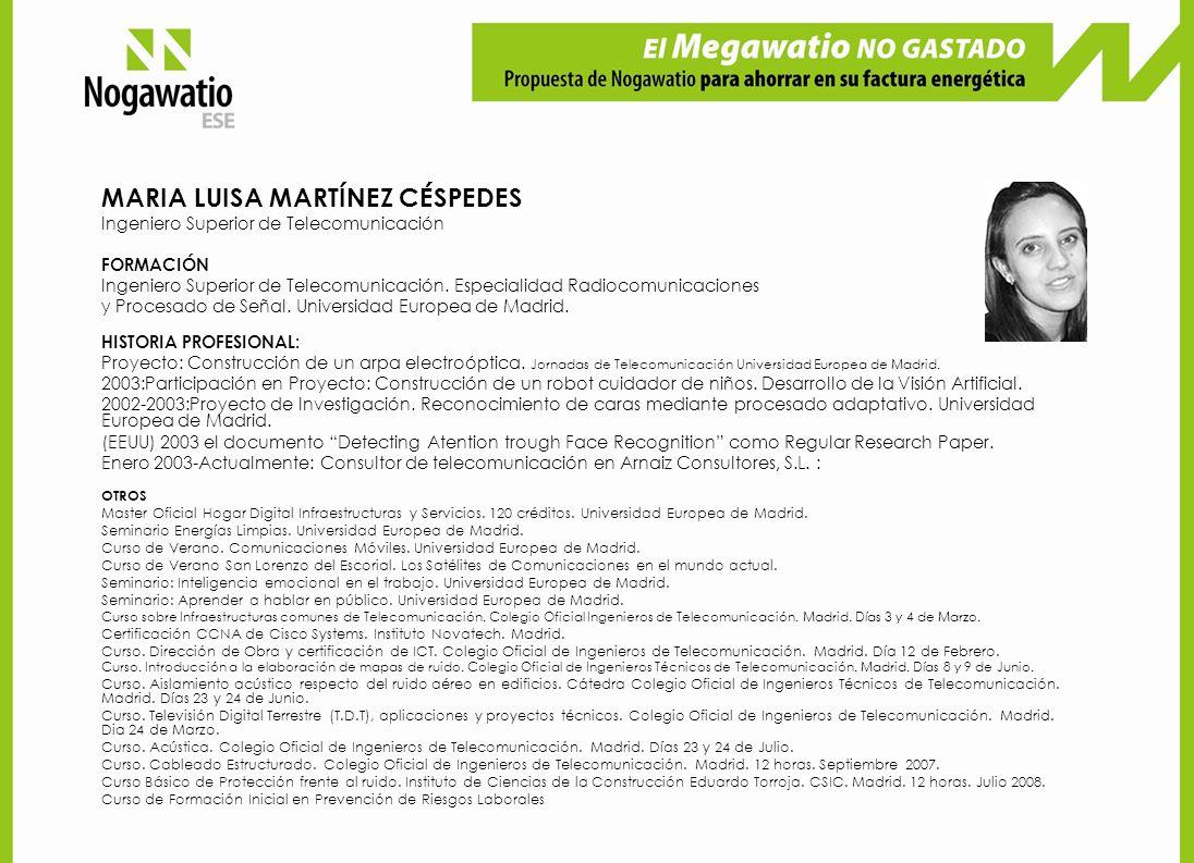 MARIA LUISA MARTÍNEZ CÉSPEDES Ingeniero Superior de Telecomunicación FORMACIÓN Ingeniero Superior de Telecomunicación. Especialidad Radiocomunicacione