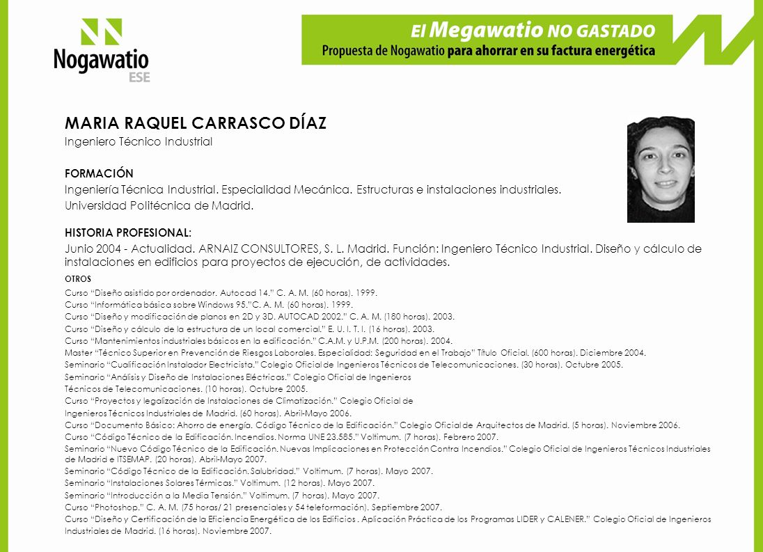 MARIA RAQUEL CARRASCO DÍAZ Ingeniero Técnico Industrial FORMACIÓN Ingeniería Técnica Industrial. Especialidad Mecánica. Estructuras e instalaciones in