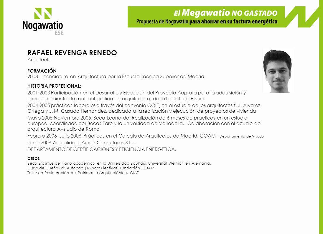 RAFAEL REVENGA RENEDO Arquitecto FORMACIÓN 2008. Licenciatura en Arquitectura por la Escuela Técnica Superior de Madrid. HISTORIA PROFESIONAL: 2001-20