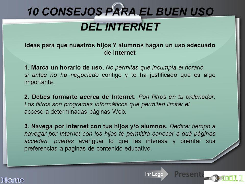 Ihr Logo 10 CONSEJOS PARA EL BUEN USO DEL INTERNET Ideas para que nuestros hijos Y alumnos hagan un uso adecuado de Internet 1. Marca un horario de us