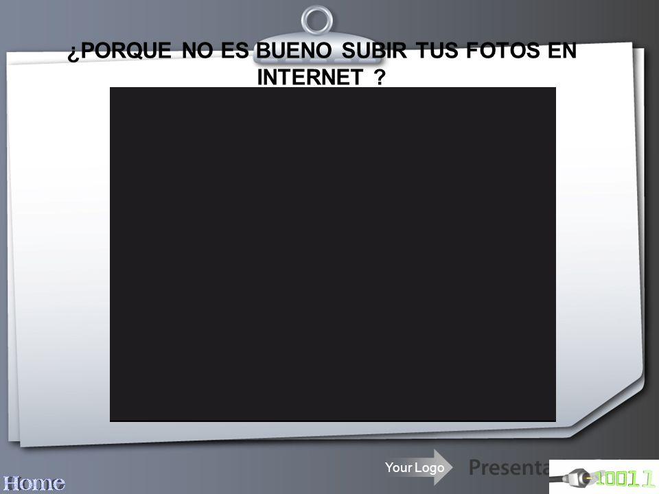 Your Logo ¿PORQUE NO ES BUENO SUBIR TUS FOTOS EN INTERNET ?