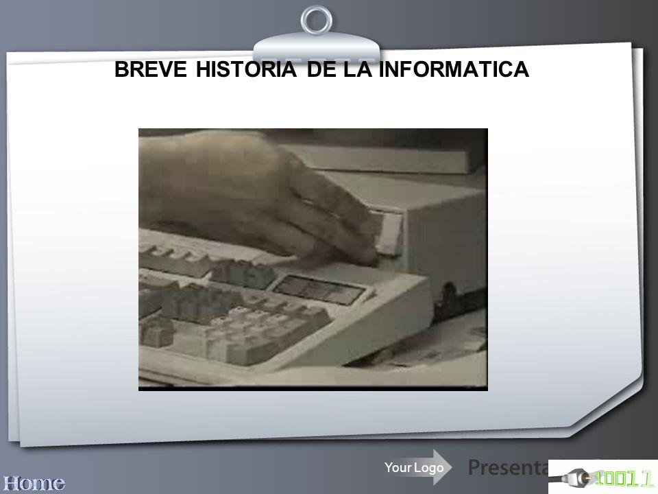 Your Logo BREVE HISTORIA DE LA INFORMATICA
