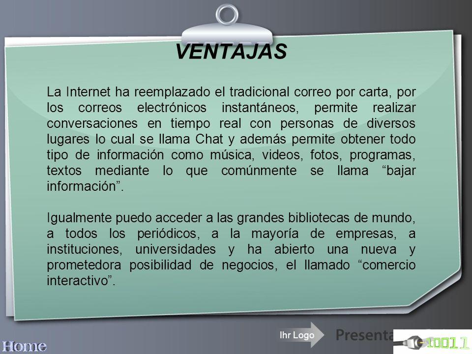 Ihr Logo VENTAJAS La Internet ha reemplazado el tradicional correo por carta, por los correos electrónicos instantáneos, permite realizar conversacion
