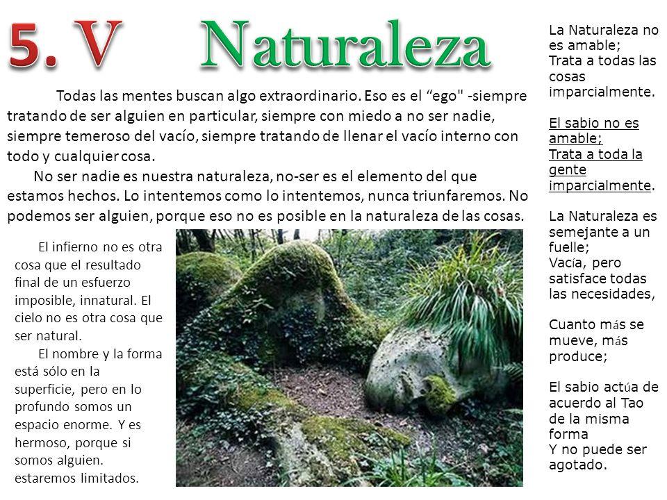 La Naturaleza no es amable; Trata a todas las cosas imparcialmente. El sabio no es amable; Trata a toda la gente imparcialmente. La Naturaleza es seme