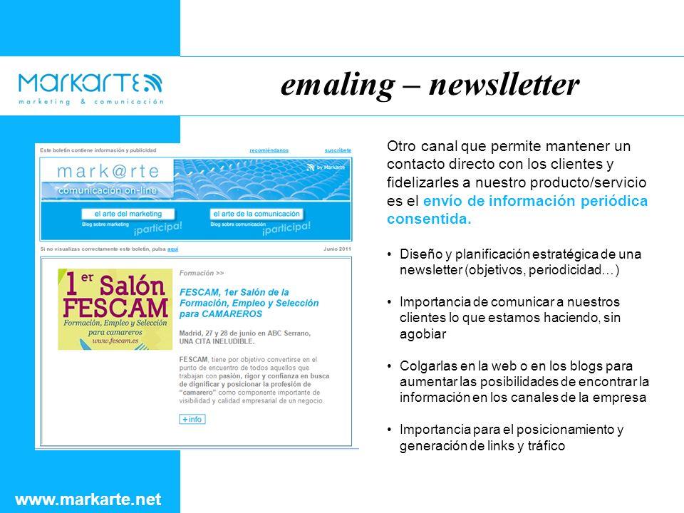 emaling – newslletter www.markarte.net Otro canal que permite mantener un contacto directo con los clientes y fidelizarles a nuestro producto/servicio es el envío de información periódica consentida.