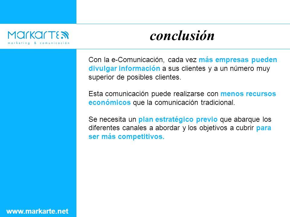 conclusión www.markarte.net Con la e-Comunicación, cada vez más empresas pueden divulgar información a sus clientes y a un número muy superior de posibles clientes.