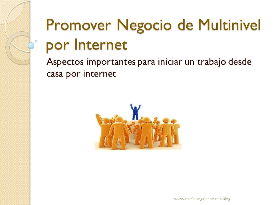 Promover Negocio de Multinivel por Internet Aspectos importantes para iniciar un trabajo desde casa por internet www.marianogaleano.net/blog