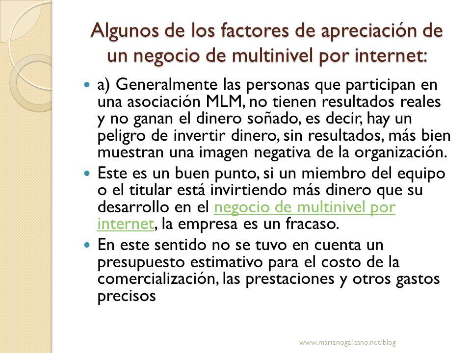 Algunos de los factores de apreciación de un negocio de multinivel por internet: a) Generalmente las personas que participan en una asociación MLM, no