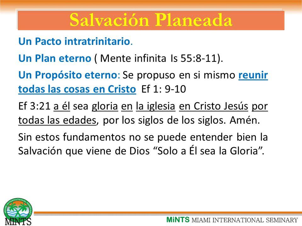 Salvación Planeada Un Pacto intratrinitario.Un Plan eterno ( Mente infinita Is 55:8-11).