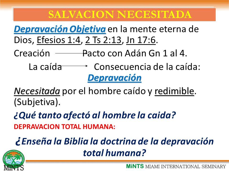 SALVACION NECESITADA Depravación Objetiva Depravación Objetiva en la mente eterna de Dios, Efesios 1:4, 2 Ts 2:13, Jn 17:6.