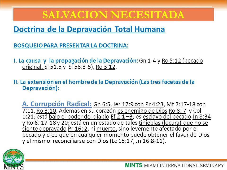 SALVACION NECESITADA Doctrina de la Depravación Total Humana BOSQUEJO PARA PRESENTAR LA DOCTRINA: I.