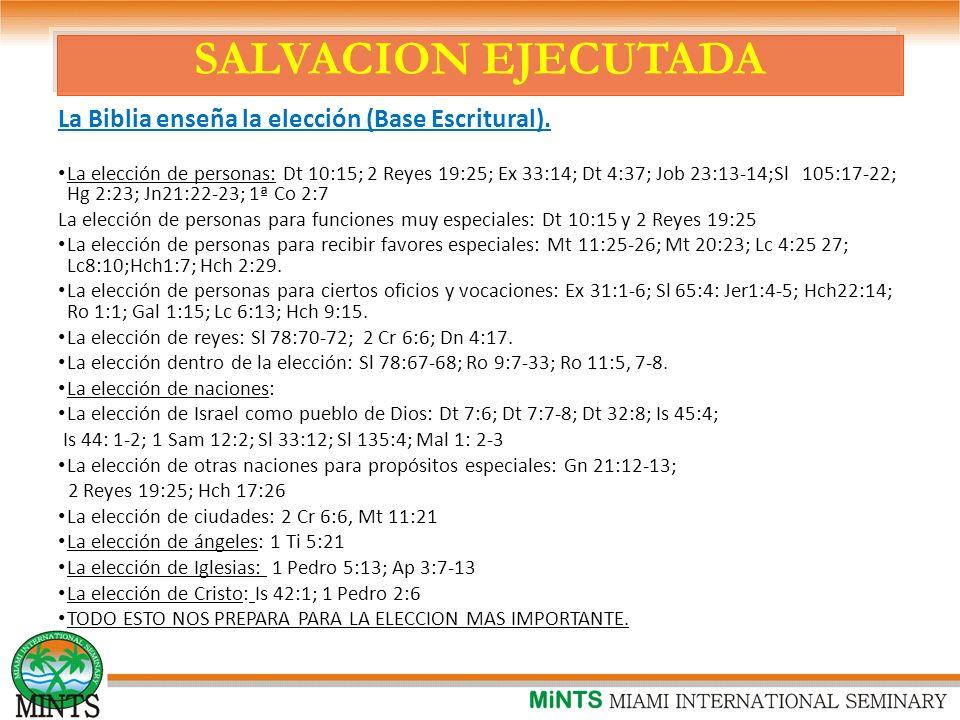 SALVACION EJECUTADA La Biblia enseña la elección (Base Escritural).