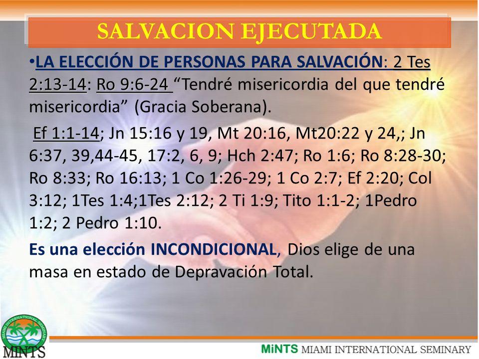 SALVACION EJECUTADA 2 Tes 2:13-14Ro 9:6-24 LA ELECCIÓN DE PERSONAS PARA SALVACIÓN: 2 Tes 2:13-14: Ro 9:6-24 Tendré misericordia del que tendré misericordia (Gracia Soberana).