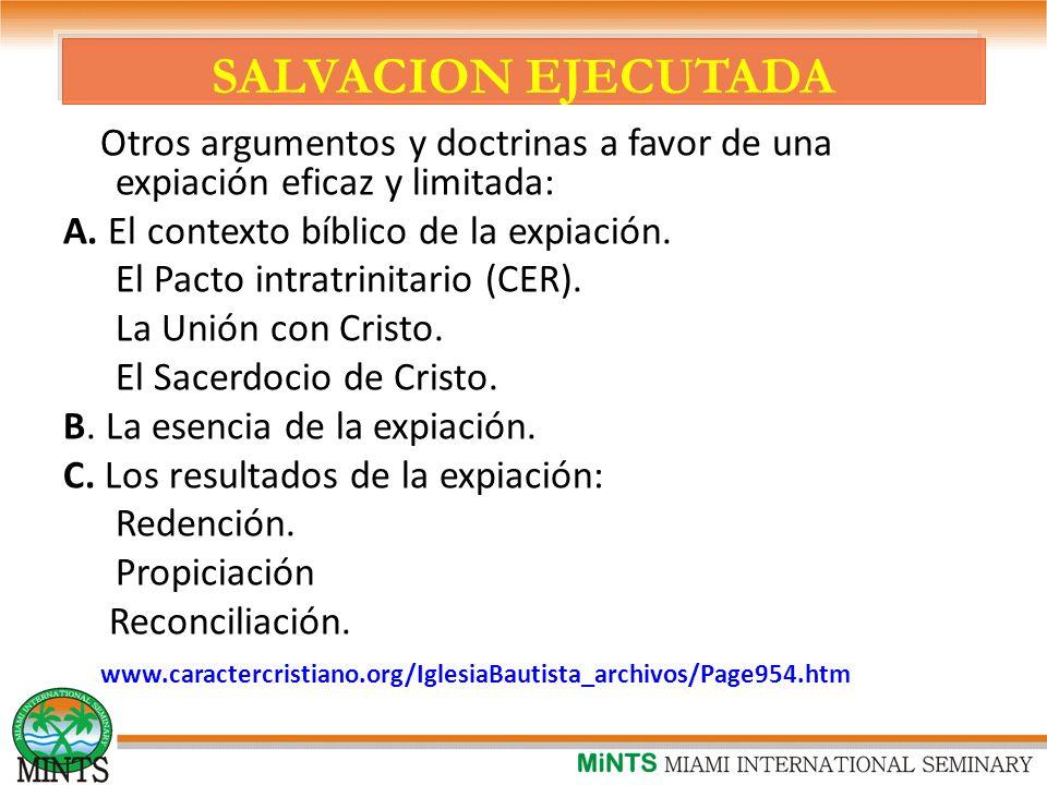 SALVACION EJECUTADA Otros argumentos y doctrinas a favor de una expiación eficaz y limitada: A.