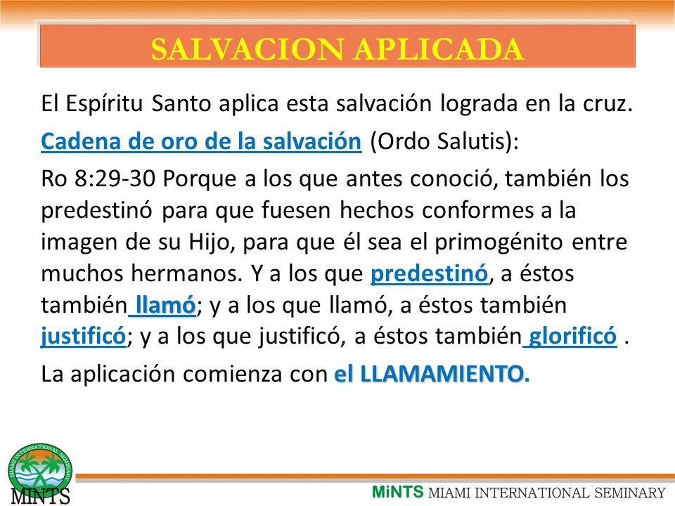 SALVACION APLICADA El Espíritu Santo aplica esta salvación lograda en la cruz.