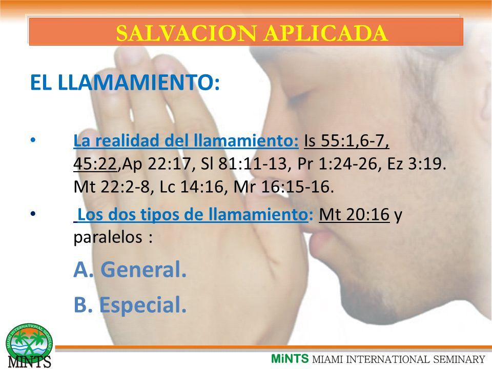 SALVACION APLICADA EL LLAMAMIENTO: La realidad del llamamiento: Is 55:1,6-7, 45:22,Ap 22:17, Sl 81:11-13, Pr 1:24-26, Ez 3:19.