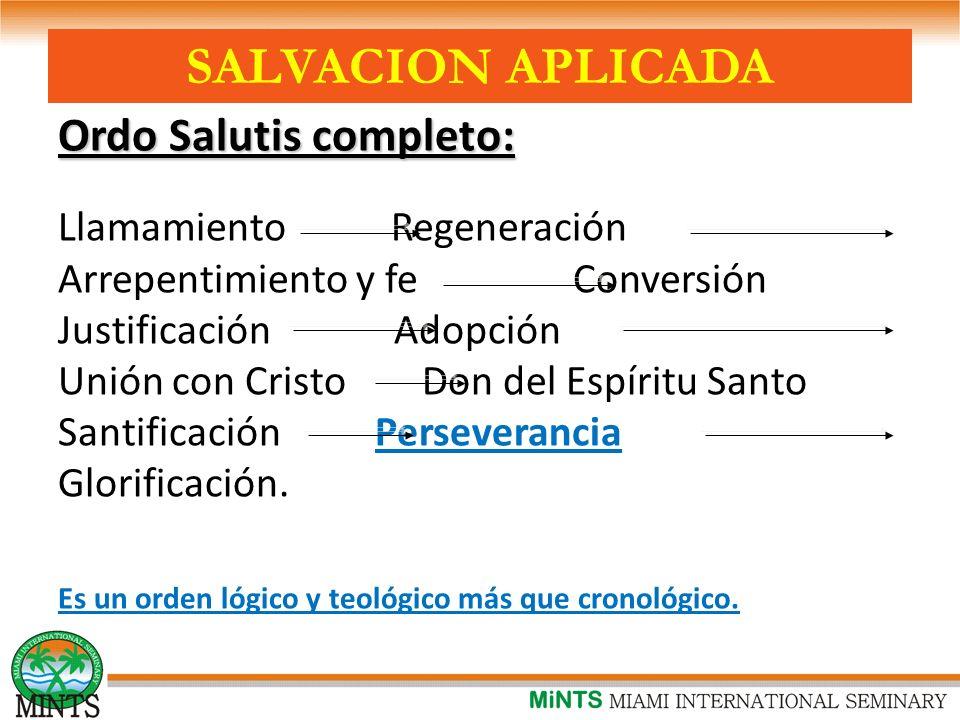 Ordo Salutis completo: Llamamiento Regeneración Arrepentimiento y fe Conversión Justificación Adopción Unión con Cristo Don del Espíritu Santo Santificación Perseverancia Glorificación.