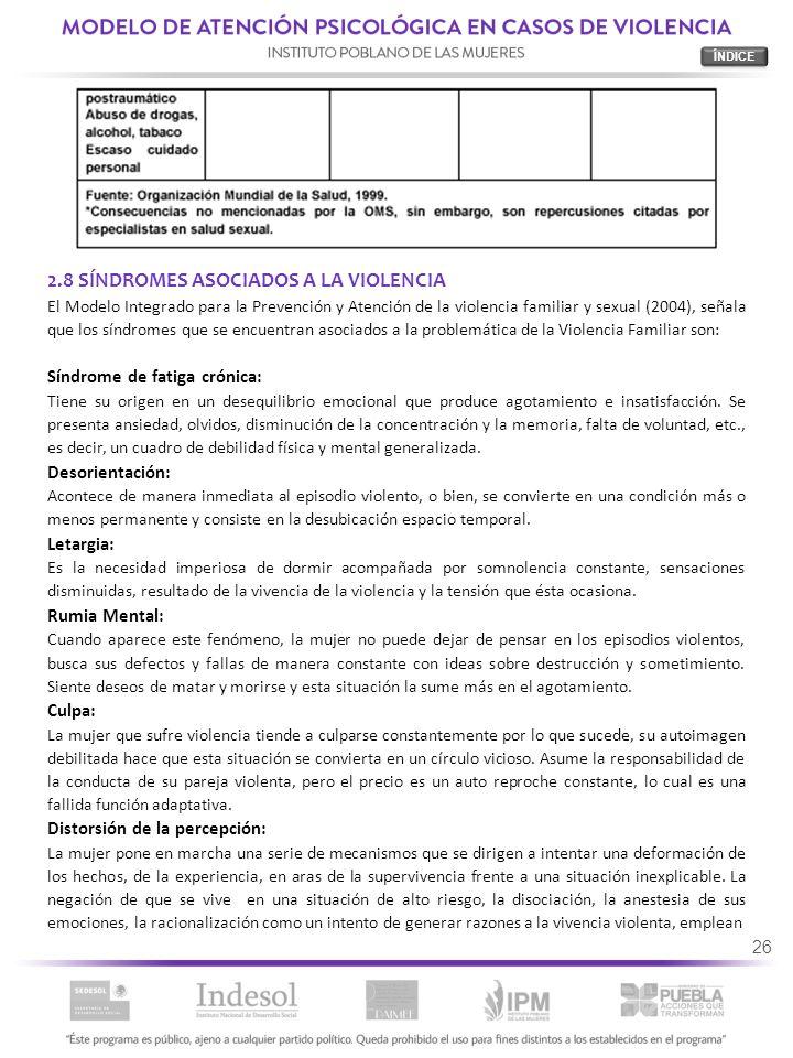 26 2.8 SÍNDROMES ASOCIADOS A LA VIOLENCIA El Modelo Integrado para la Prevención y Atención de la violencia familiar y sexual (2004), señala que los s