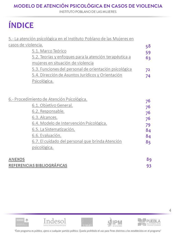 4 5.- La atención psicológica en el Instituto Poblano de las Mujeres en casos de violencia. 5.1. Marco Teórico 5.2. Teorías y enfoques para la atenció