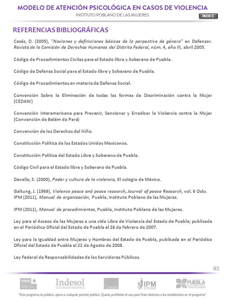 93 REFERENCIAS BIBLIOGRÁFICAS Cazés, D. (2005), Nociones y definiciones básicas de la perpectiva de género en Defensor. Revista de la Comisión de Dere