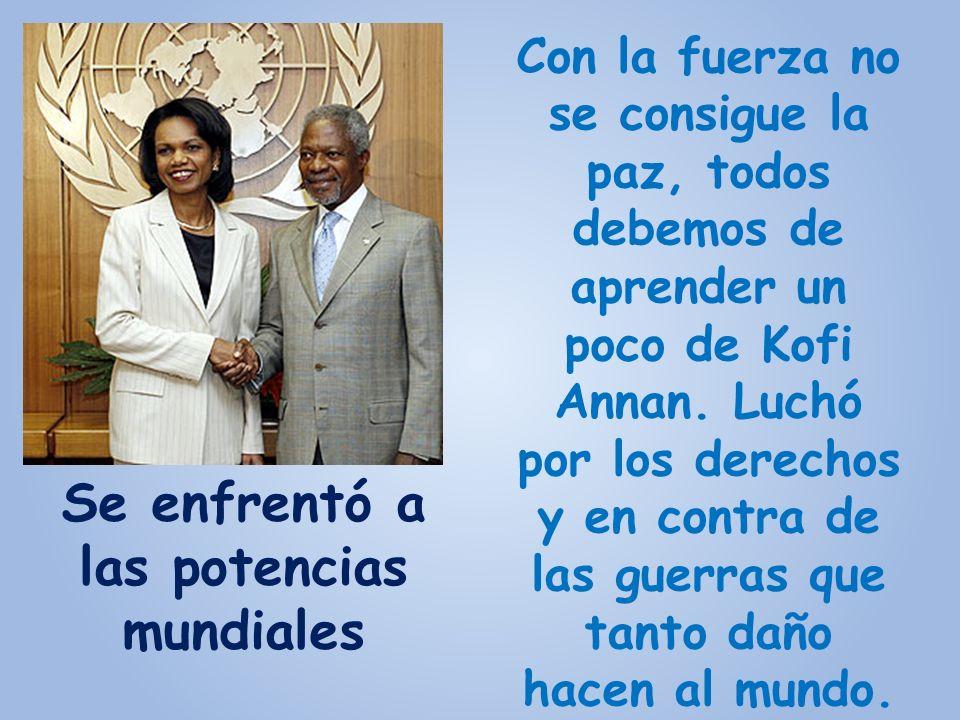 Con la fuerza no se consigue la paz, todos debemos de aprender un poco de Kofi Annan.