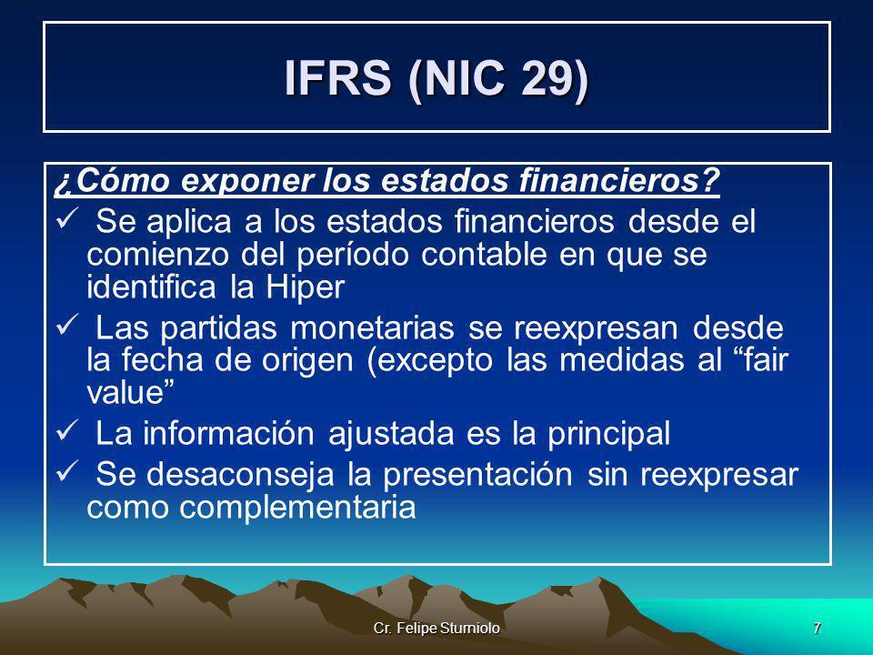 Cr. Felipe Sturniolo7 IFRS (NIC 29) ¿Cómo exponer los estados financieros? Se aplica a los estados financieros desde el comienzo del período contable