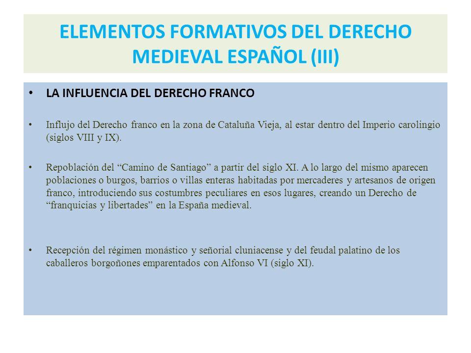 ELEMENTOS FORMATIVOS DEL DERECHO MEDIEVAL ESPAÑOL (II) CREACIÓN DE UN DERECHO AUTÓCTONO Y POSIBLE REVIGORIZACIÓN DE TRADICIONES JURÍDICAS ANTIGUAS Man