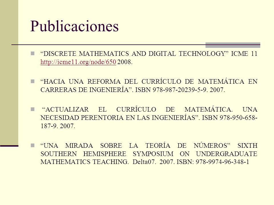 Publicaciones DISCRETE MATHEMATICS AND DIGITAL TECHNOLOGY ICME 11 http://icme11.org/node/650 2008. http://icme11.org/node/650 HACIA UNA REFORMA DEL CU