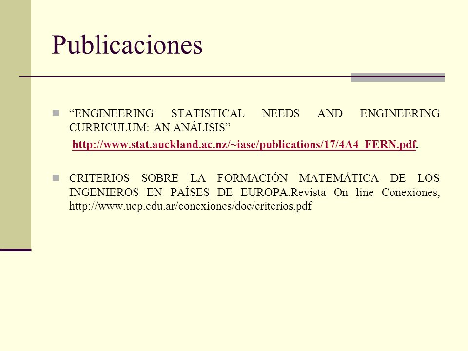 Publicaciones ENGINEERING STATISTICAL NEEDS AND ENGINEERING CURRICULUM: AN ANÁLISIS http://www.stat.auckland.ac.nz/~iase/publications/17/4A4_FERN.pdf.
