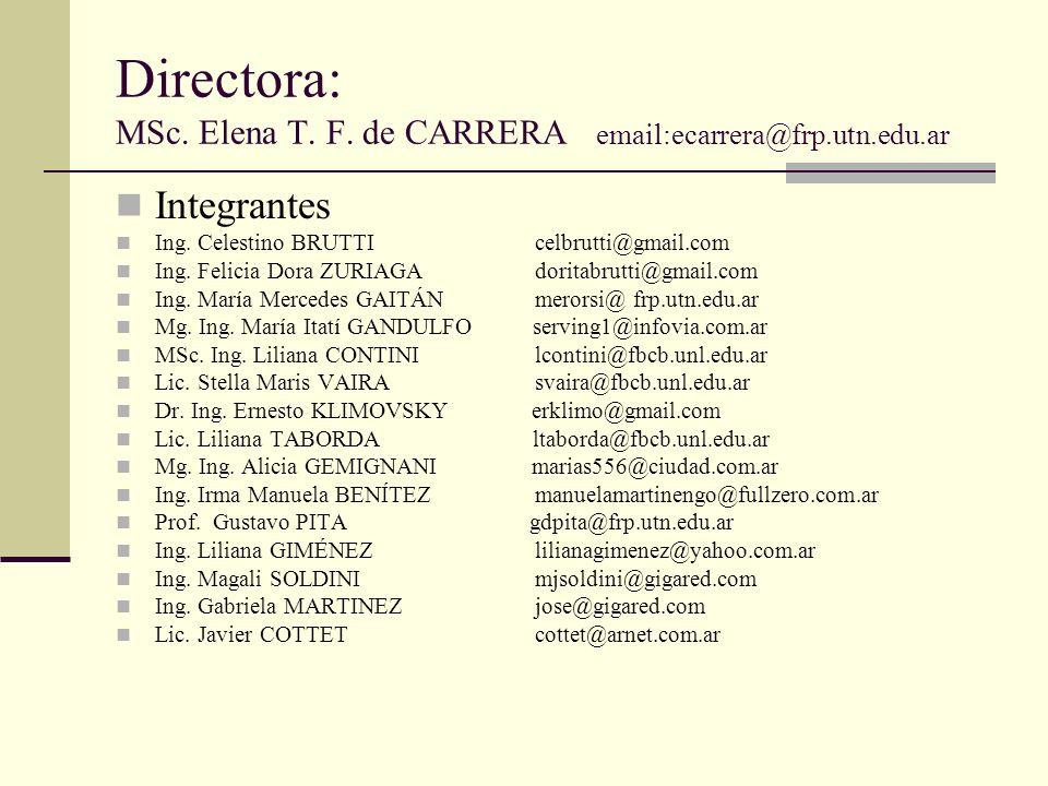 Directora: MSc. Elena T. F. de CARRERA email:ecarrera@frp.utn.edu.ar Integrantes Ing. Celestino BRUTTIcelbrutti@gmail.com Ing. Felicia Dora ZURIAGA do
