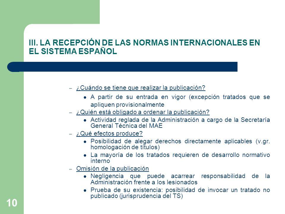 10 III. LA RECEPCIÓN DE LAS NORMAS INTERNACIONALES EN EL SISTEMA ESPAÑOL – ¿Cuándo se tiene que realizar la publicación? A partir de su entrada en vig