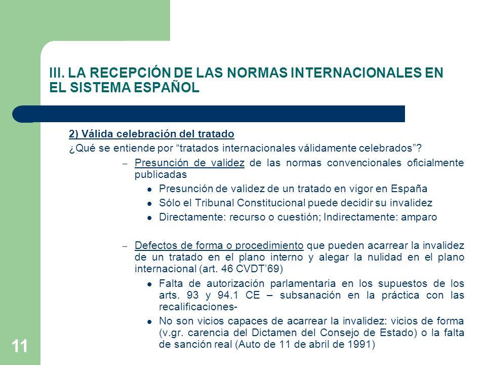 III. LA RECEPCIÓN DE LAS NORMAS INTERNACIONALES EN EL SISTEMA ESPAÑOL 2) Válida celebración del tratado ¿Qué se entiende por tratados internacionales