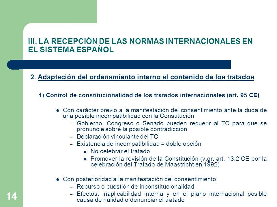 III. LA RECEPCIÓN DE LAS NORMAS INTERNACIONALES EN EL SISTEMA ESPAÑOL 2. Adaptación del ordenamiento interno al contenido de los tratados 1) Control d