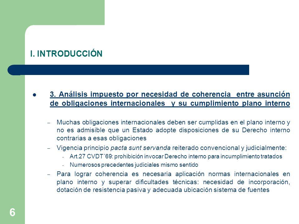 6 I. INTRODUCCIÓN 3. Análisis impuesto por necesidad de coherencia entre asunción de obligaciones internacionales y su cumplimiento plano interno – Mu