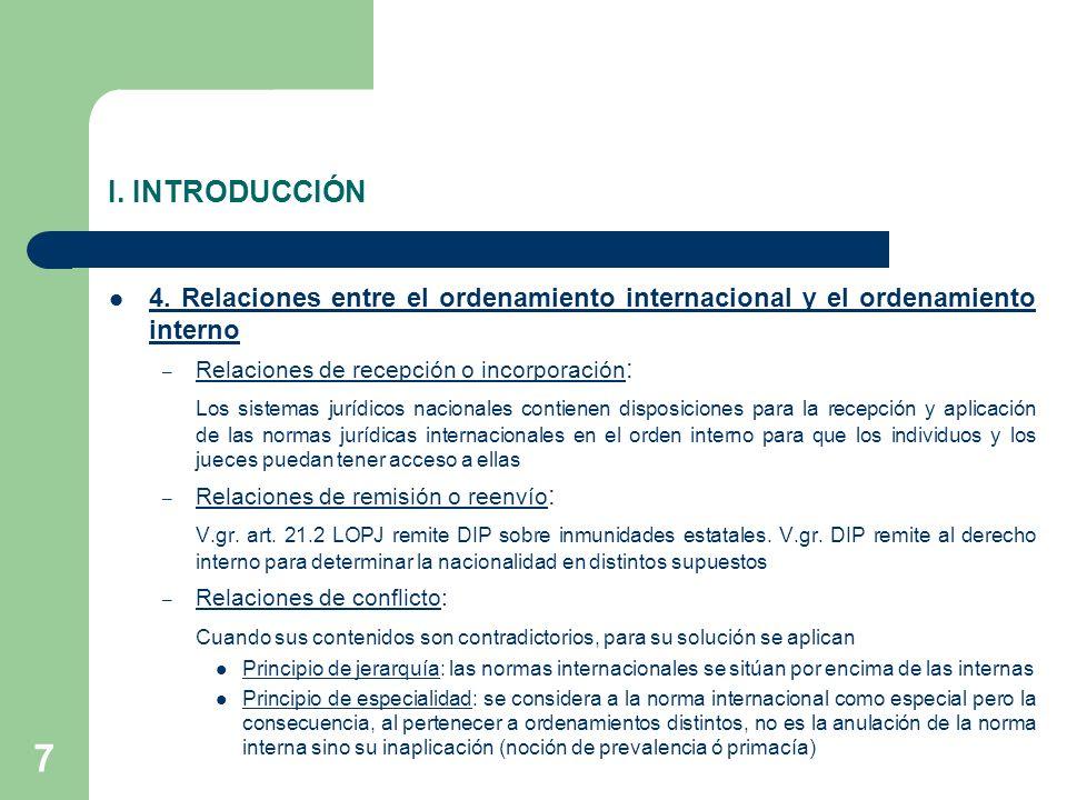 7 I. INTRODUCCIÓN 4. Relaciones entre el ordenamiento internacional y el ordenamiento interno – Relaciones de recepción o incorporación : Los sistemas