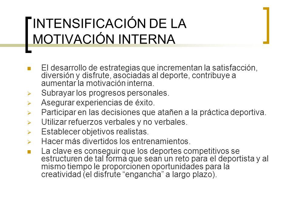 INTENSIFICACIÓN DE LA MOTIVACIÓN INTERNA El desarrollo de estrategias que incrementan la satisfacción, diversión y disfrute, asociadas al deporte, con