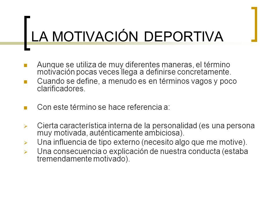 LA MOTIVACIÓN DEPORTIVA Aunque se utiliza de muy diferentes maneras, el término motivación pocas veces llega a definirse concretamente. Cuando se defi