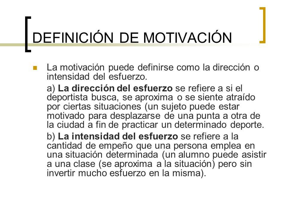 DEFINICIÓN DE MOTIVACIÓN La motivación puede definirse como la dirección o intensidad del esfuerzo. a) La dirección del esfuerzo se refiere a si el de