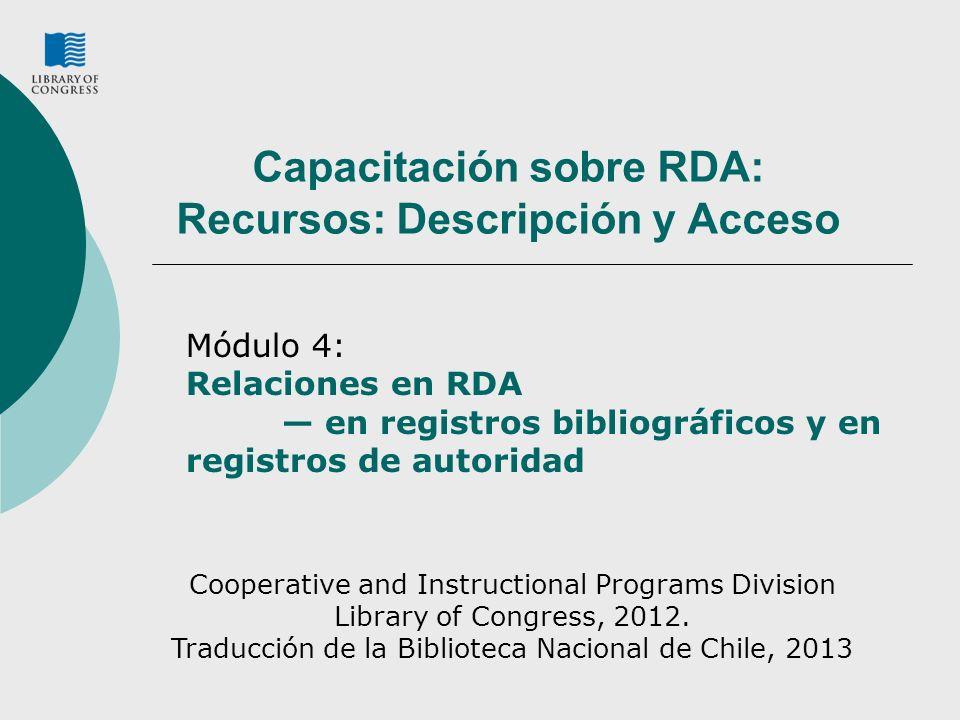Capacitación sobre RDA: Recursos: Descripción y Acceso Módulo 4: Relaciones en RDA en registros bibliográficos y en registros de autoridad Cooperative